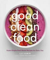 Good Clean Food : Super Simple Plant-Based Recipes for Every Day, Hardcover b...
