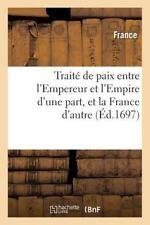 Traite de Paix Entre l'Empereur et l'Empire d'une Part, et la France D'Autre...
