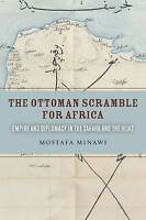The Ottoman Scramble for Africa. Empire and Diplomacy in the Sahara and the Hija