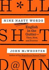 Nine Nasty Words : English in the Gutter: Then, Now, and Forever by John McWhort