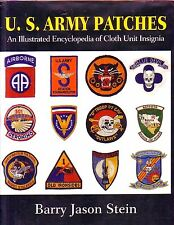 U. S. ARMY PATCHES Illustrated Encyclopedia of Cloth Unit Insignia (Barry Stein)