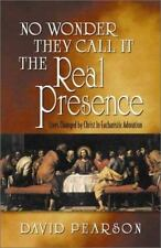 No Wonder They Call It the Real Presence: Lives Changed by Christ in Eucharis...