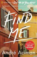 Find Me: A TOP TEN SUNDAY TIMES BESTSELLER, Aciman, André, Excellent condition,