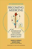 Becoming Medicine : Pathways of Initiation into a Living Spirituality; Art Me...