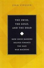The Swiss, The Gold And The Dead: How Swiss Bankers Helped Finance the Nazi War