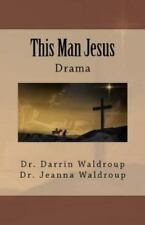 This Man Jesus by Darrin Waldroup and Jeanna Waldroup (2011, Paperback)