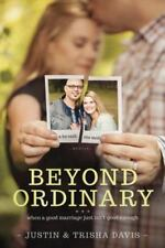 Beyond Ordinary : When a Good Marriage Just Isn't Good Enough by Justin Davis...