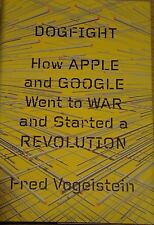 Dogfight : How Apple and Google Went to War and Started a Revolution by Fred...
