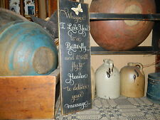 PRIMITIVE SIGN~~WHISPER I LOVE YOU TO A BUTTERFLY~~FLY TO HEAVEN DELIVER MESSAGE