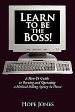 Learn to Be the Boss! : A How-to Guide to Owning and Operating a Medical...