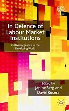 In Defence Of Labour Market Institutions: Cultivating Justice In The Developi...