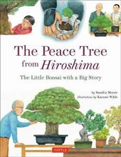 The Peace Tree from Hiroshima : A Little Japanese Bonsai with a Big Story by.