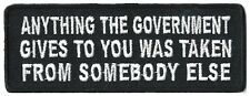 ANYTHING THE GOVERNMENT GIVES YOU WAS TAKEN FROM SOMEBODY ELSE - IRON ON PATCH