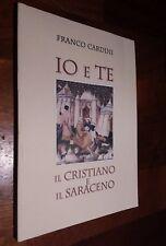 Io e te : il cristiano e il saraceno / Franco Cardini
