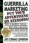 Guerrilla Marketing : Put Your Advertising on Steroids by Jay Conrad Levinson...