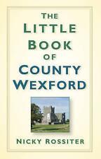 El pequeño libro de Condado Wexford by Nicky Rossiter (tapa Dura, 2014)