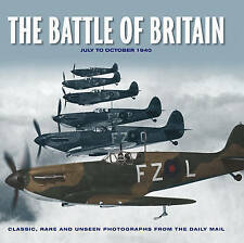 The Battle of Britain July to October 1940 - Classic Rare and Unseen Photographs