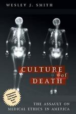 Culture of Death: The Assault on Medical Ethics in America by Smith, Wesley  J.