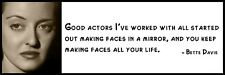 Wall Quote - Bette Davis -  Good actors I've worked with all started out making