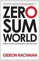 GIDEON RACHMAN ____ ZERO-SUM WORLD ____ BRAND NEW PAPERBACK ___ FREEPOST UK
