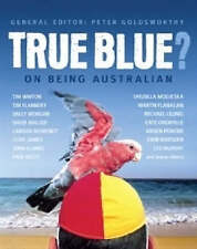 NEW True Blue?: On being Australian By Peter Goldsworthy Paperback Free Shipping