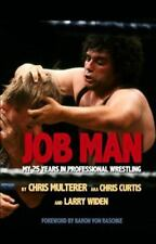 Job Man : My 25 Years in Professional Wrestling by Chris Multerer (2014,...