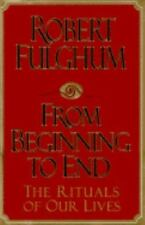 From Beginning to End-The Rituals of Our Lives by Robert Fulghum--FREE SHIPPING