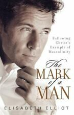 Mark of a Man, The: Following Christ's Example of Masculinity, Elisabeth Elliot,