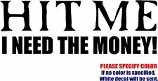 Vinyl Decal Sticker - Hit Me I Need the Money tailgater Car Truck JDM Fun 12""