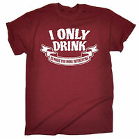 I Only Drink To Make You Interesting MENS T-SHIRT tee birthday booze beer wine