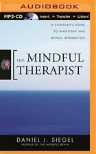 The Mindful Therapist : A Clinician's Guide to Mindsight and Neural...