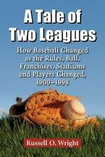 A Tale of Two Leagues: How Baseball Changed As the Rules, Ball, Franchises, Sta