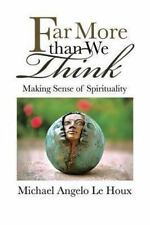 Far More than We Think: Making Sense of Spirituality, Houx, Michael Angelo Le, G