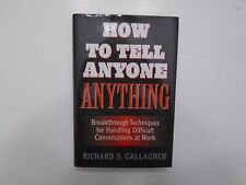 How to Tell Anyone Anything by Richard S. Gallagher (2009, HC/DJ) 1st Edition