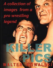 Kowalski SIGNED Killer Pics: A Collection of Images from a Pro-Wrestling Legend
