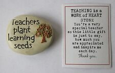 o Teachers plant learning seeds TEACHING IS WORK OF HEART message stone token
