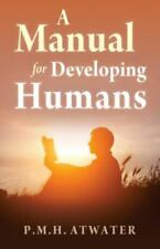 A Manual for Developing Humans by atwater, p.m.h.