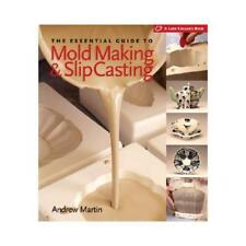 The Essential Guide to Mold Making & Slip Casting by Andrew Martin, Andrew Ma...