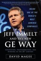 Jeff Immelt and the New GE Way: Innovation, Transformation, and Winning in the 2