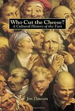Who Cut the Cheese?: A Cultural History of the Fart by Jim Dawson