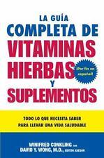 La Guia Completa de Vitaminas, Hierbas y Suplementos : Todo lo Que Necesita...