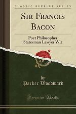 Sir Francis Bacon: Poet Philosopher Statesman Lawyer Wit (Classic Reprint) (Pape