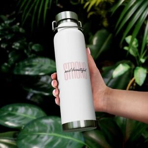 Strong and Beautiful 22oz vacuum insulated bottle