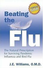 Beating the Flu: The Natural Prescription for Surviving Pandemic Influ-ExLibrary