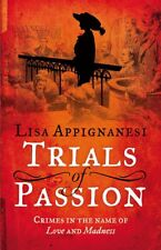 Trials of Passion: Crimes in the Name of Love and Madness, Appignanesi, Lisa, Ne