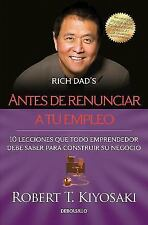 Antes de Renunciar a Tu Empleo / Rich Dad's Before You Quit Your Job by...