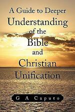 A Guide to Deeper Understanding of the Bible and Christian Unification by G....