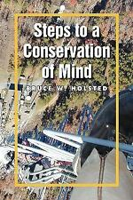 Steps to a Conservation of Mind by Bruce W. Holsted (2009, Paperback)