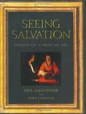 Seeing Salvation : Images of Christ in Art by Neil MacGregor and Erika Langmuir