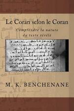 Le Coran Selon le Coran : Comprendre la Nature du Texte Revele by Mustapha...